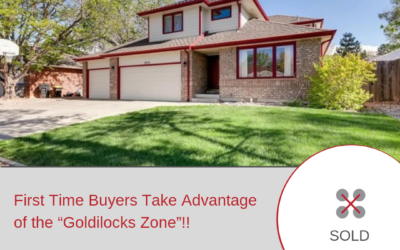 "First Time Buyers Take Advantage of the ""Goldilocks Zone""!"